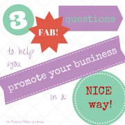 Three fab questions to help you promote your business in a NICE way!