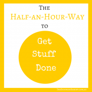 The Half-an-Hour-a-Day way to get things done!
