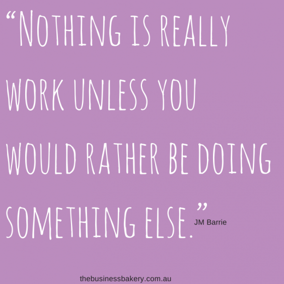 """""""Nothing is really work unless you would"""