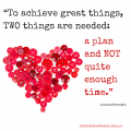 """To achieve great things, two things are"