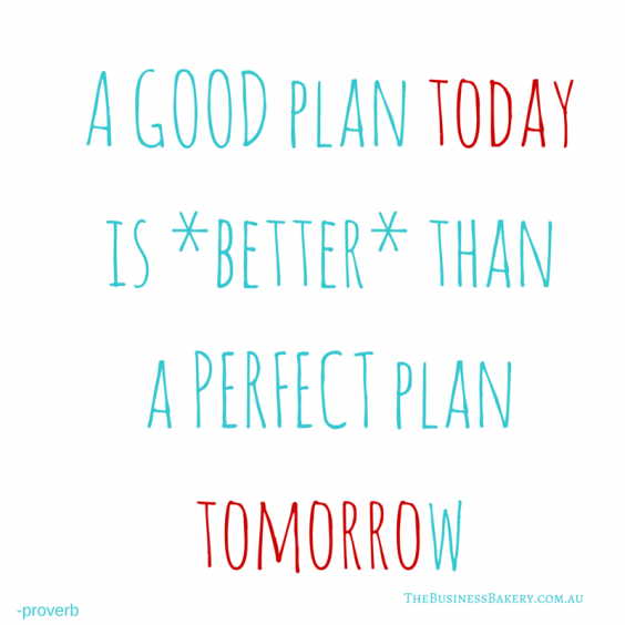 A GOOD plan today is better than a (1)