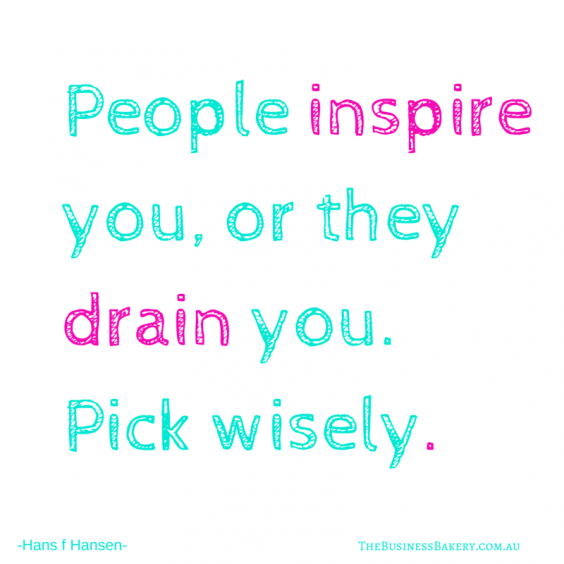 People inspire you, or they drain you.