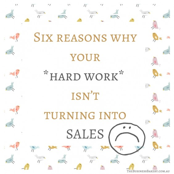 six reasons hard work not turning into sales