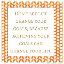dont let life change your goals 1